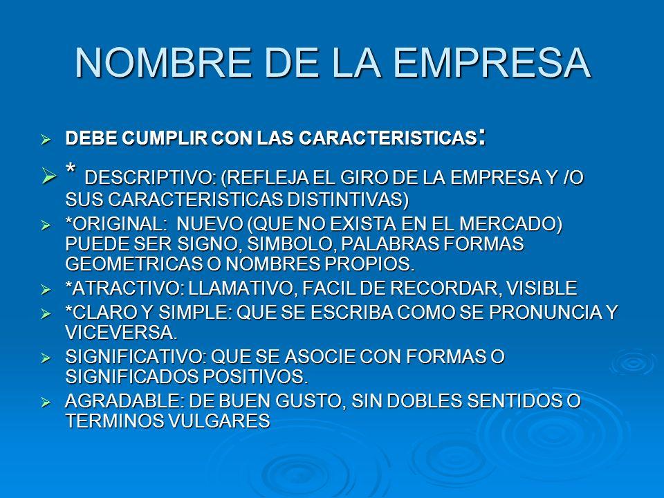 NOMBRE DE LA EMPRESADEBE CUMPLIR CON LAS CARACTERISTICAS: * DESCRIPTIVO: (REFLEJA EL GIRO DE LA EMPRESA Y /O SUS CARACTERISTICAS DISTINTIVAS)