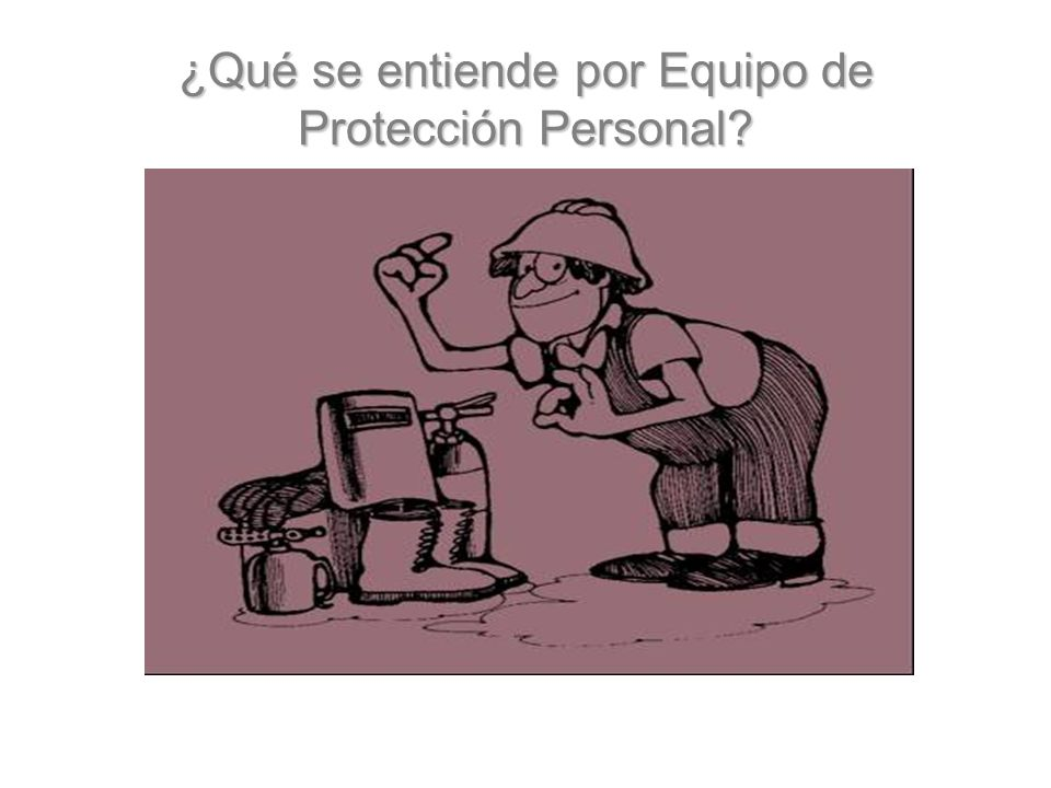 ¿Qué se entiende por Equipo de Protección Personal