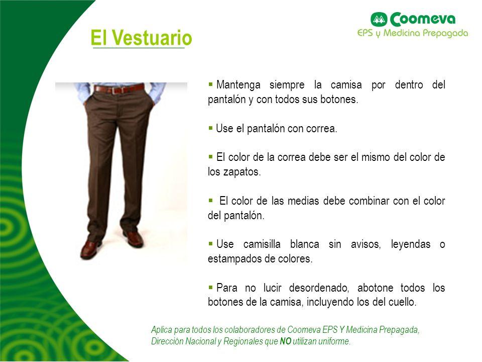 El Vestuario Mantenga siempre la camisa por dentro del pantalón y con todos sus botones. Use el pantalón con correa.