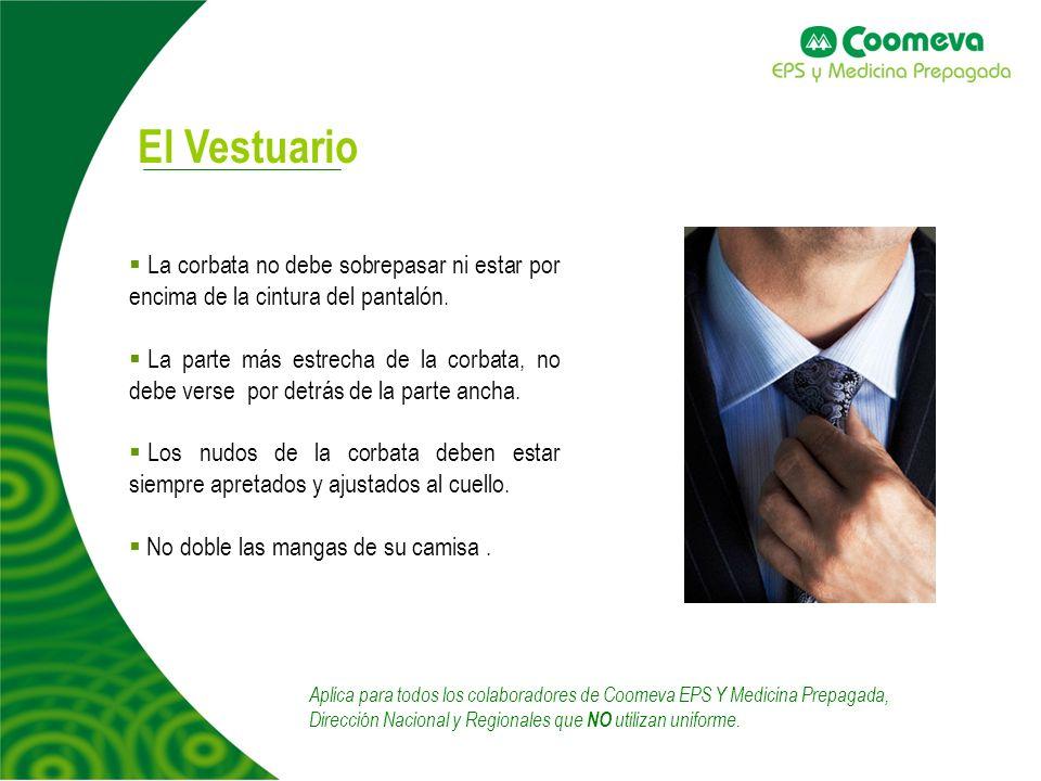 El Vestuario La corbata no debe sobrepasar ni estar por encima de la cintura del pantalón.