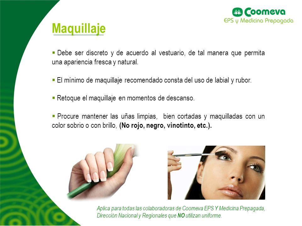 Maquillaje Debe ser discreto y de acuerdo al vestuario, de tal manera que permita una apariencia fresca y natural.