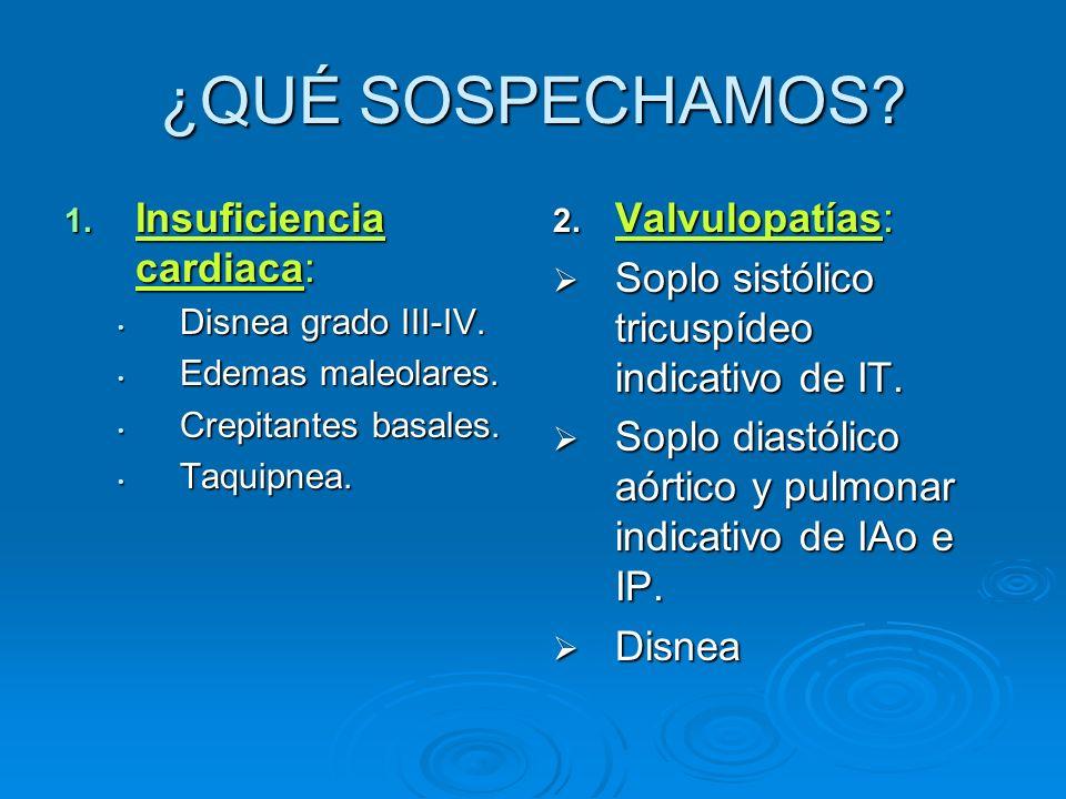¿QUÉ SOSPECHAMOS Insuficiencia cardiaca: Valvulopatías: