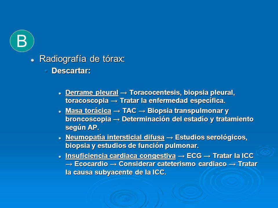 B Radiografía de tórax: Descartar: