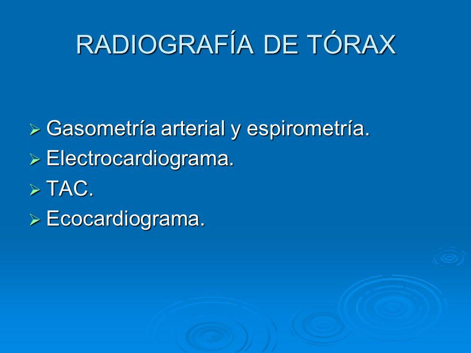 RADIOGRAFÍA DE TÓRAX Gasometría arterial y espirometría.