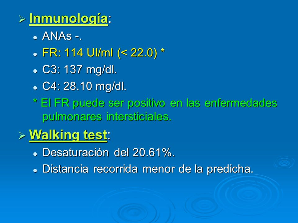 Inmunología: Walking test: ANAs -. FR: 114 UI/ml (< 22.0) *