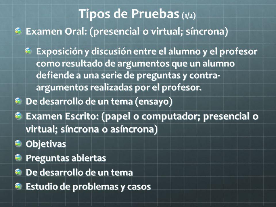Tipos de Pruebas (1/2) Examen Oral: (presencial o virtual; síncrona)