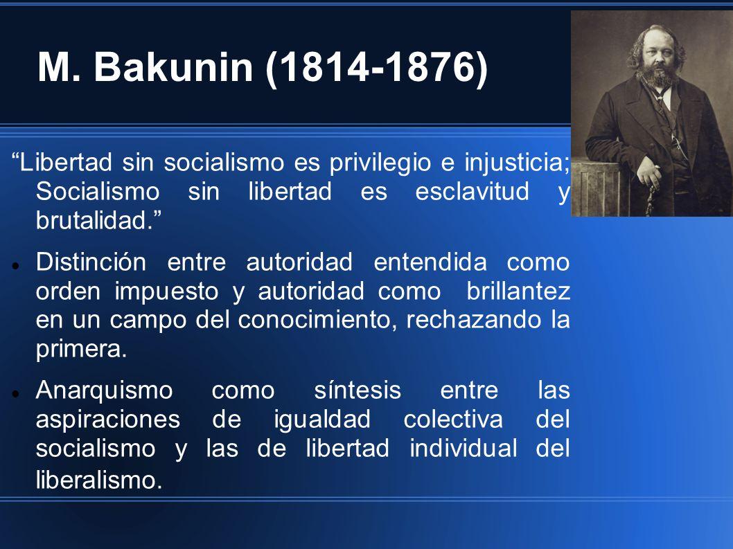 M. Bakunin (1814-1876) Libertad sin socialismo es privilegio e injusticia; Socialismo sin libertad es esclavitud y brutalidad.