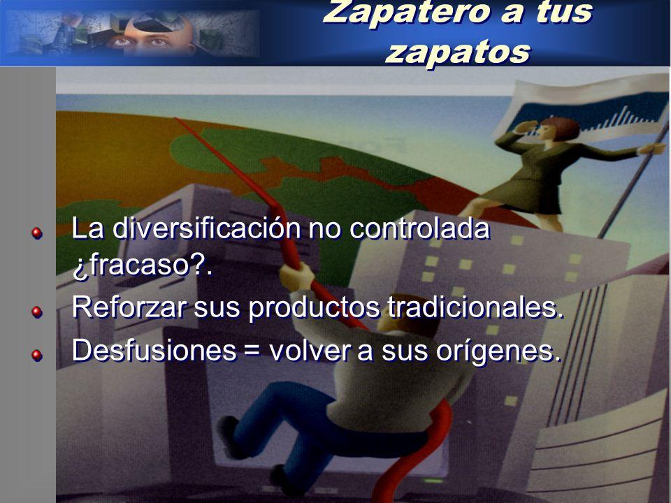 Zapatero a tus zapatos La diversificación no controlada ¿fracaso .