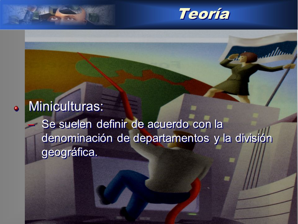 Teoría Miniculturas: Se suelen definir de acuerdo con la denominación de departamentos y la división geográfica.