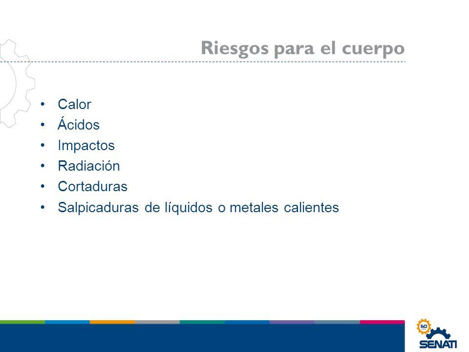 Riesgos para el cuerpo Calor Ácidos Impactos Radiación Cortaduras