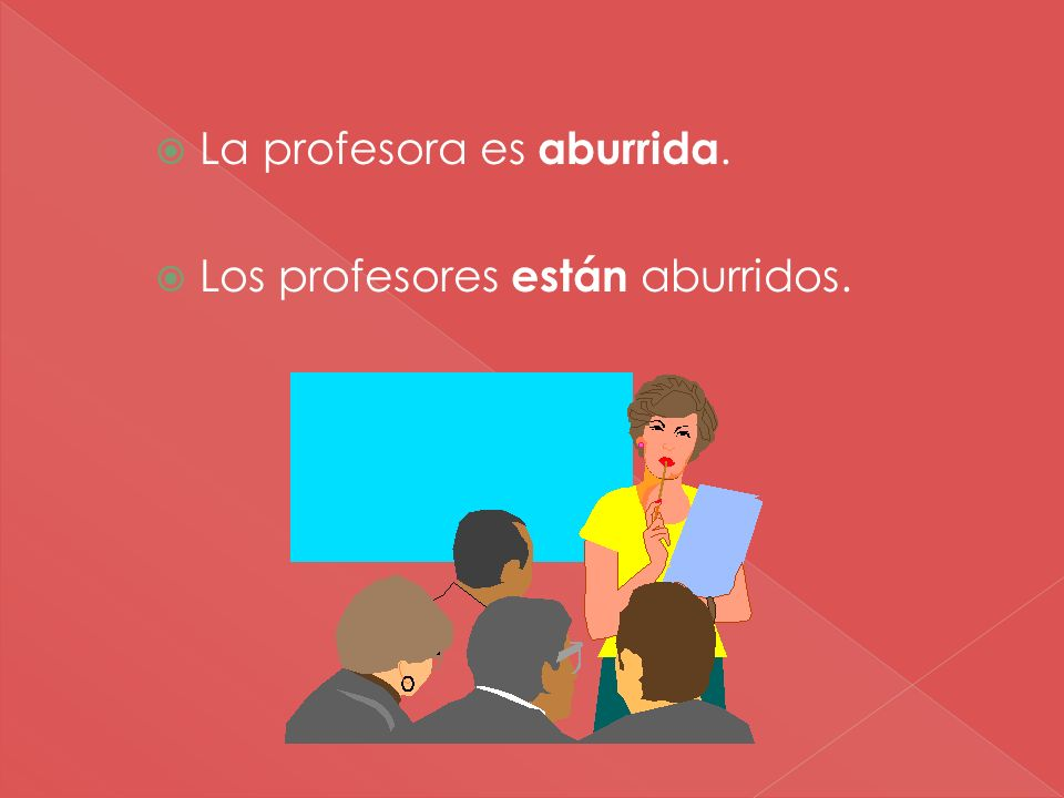 La profesora es aburrida.