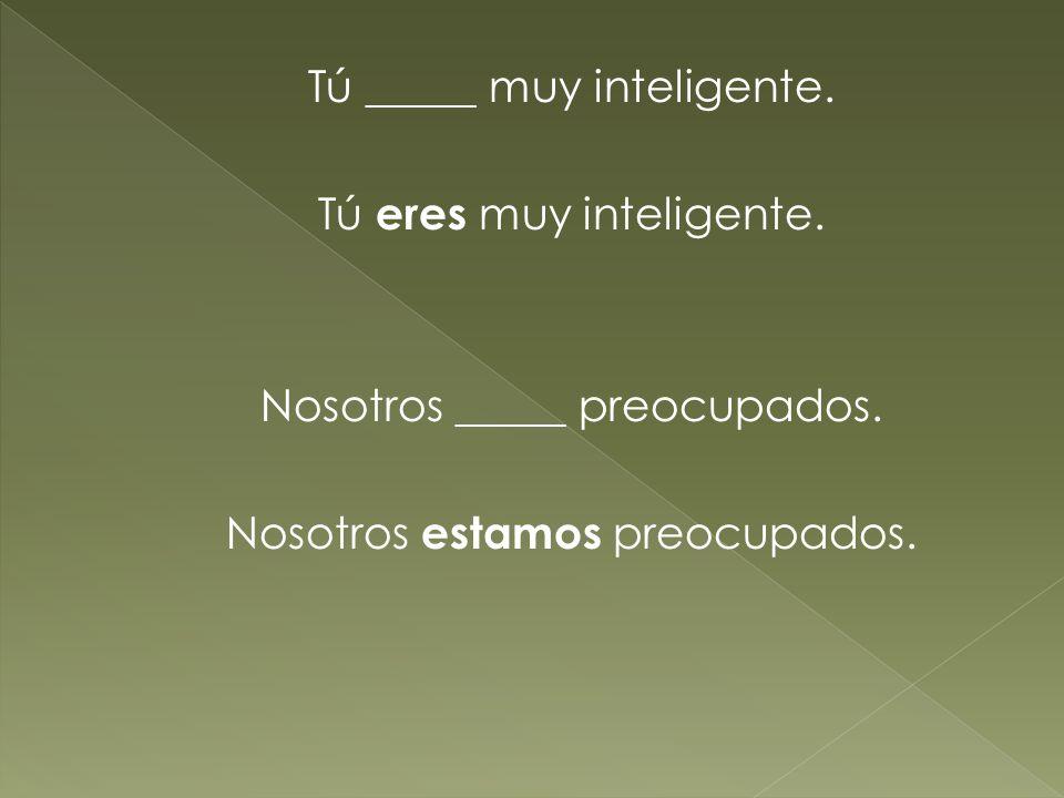 Tú _____ muy inteligente. Tú eres muy inteligente.
