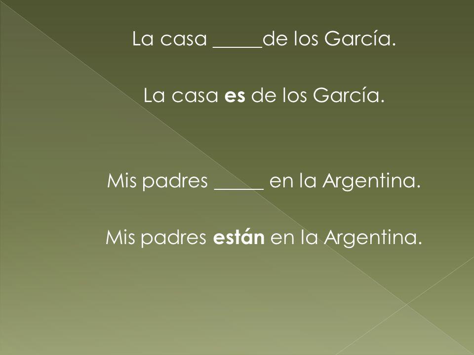 La casa _____de los García. La casa es de los García