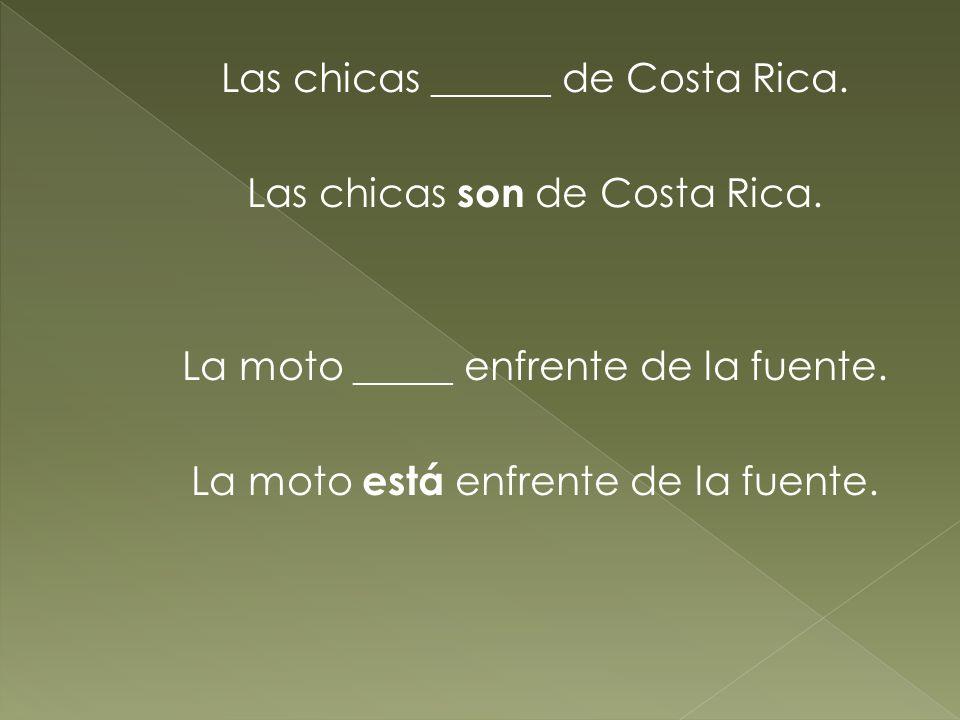 Las chicas ______ de Costa Rica. Las chicas son de Costa Rica