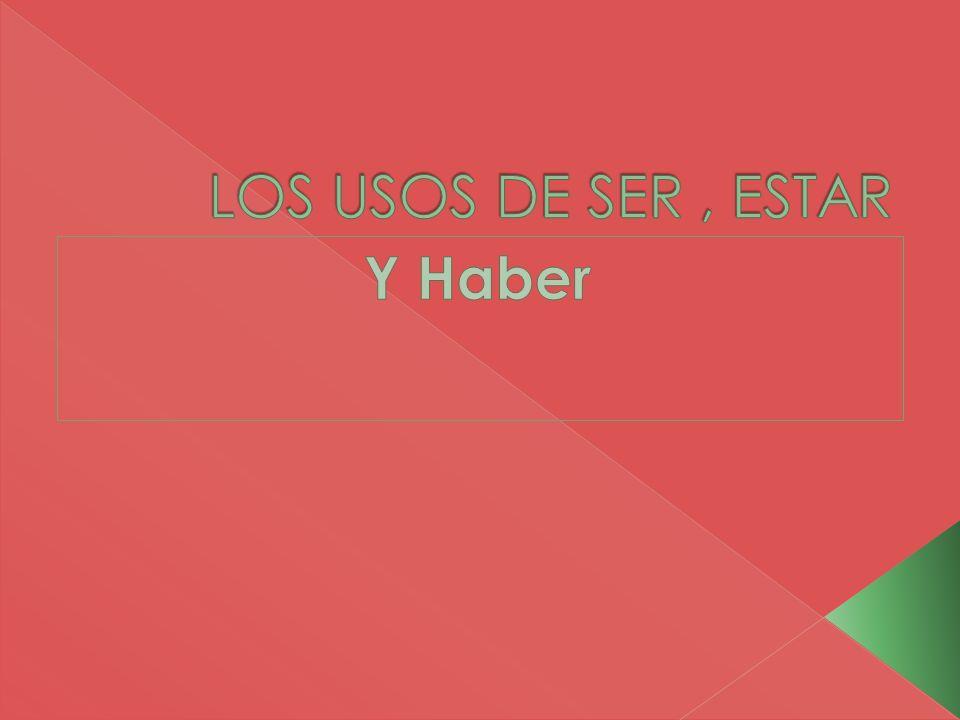 LOS USOS DE SER , ESTAR Y Haber