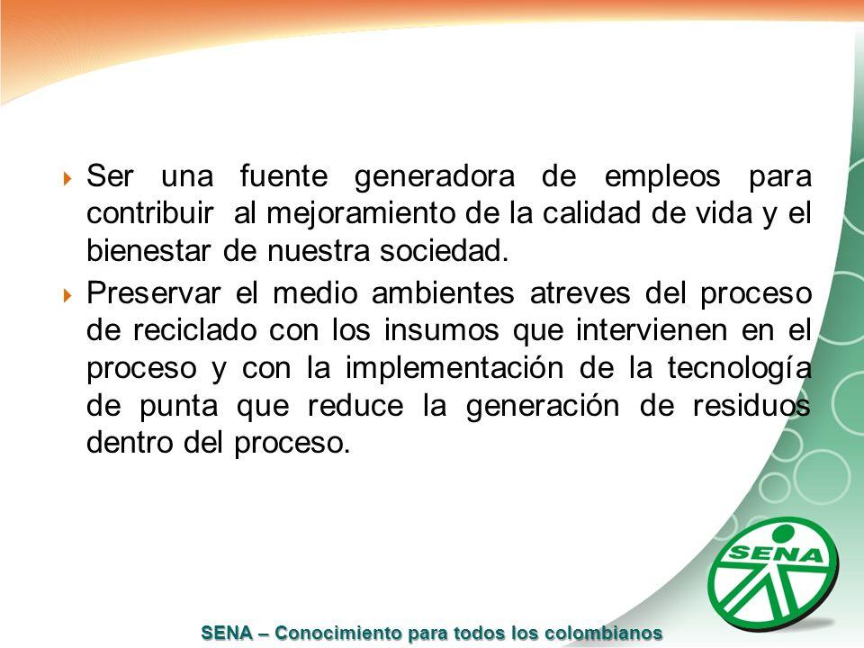 Ser una fuente generadora de empleos para contribuir al mejoramiento de la calidad de vida y el bienestar de nuestra sociedad.