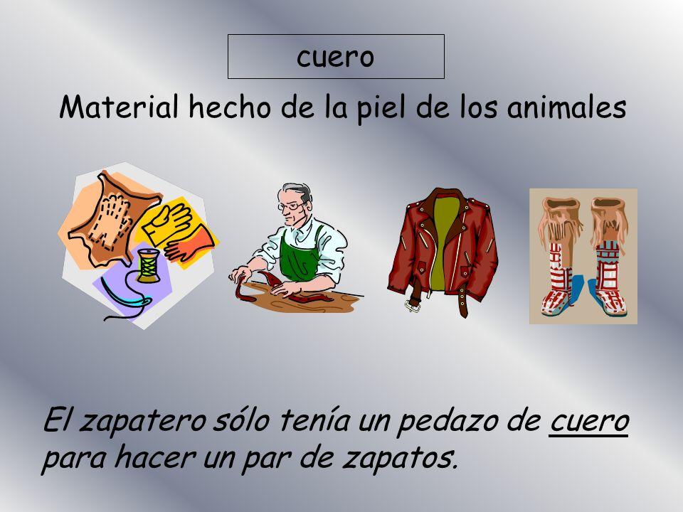 cuero Material hecho de la piel de los animales.