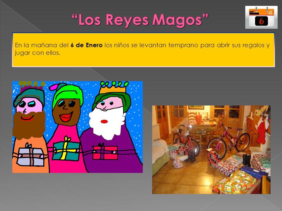 Los Reyes Magos En la mañana del 6 de Enero los niños se levantan temprano para abrir sus regalos y jugar con ellos.