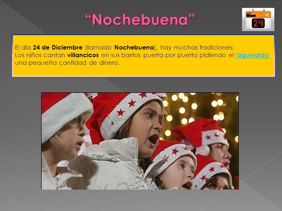 Nochebuena El día 24 de Diciembre (llamado Nochebuena), hay muchas tradiciones:
