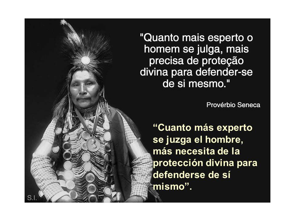 Cuanto más experto se juzga el hombre, más necesita de la protección divina para defenderse de sí mismo .