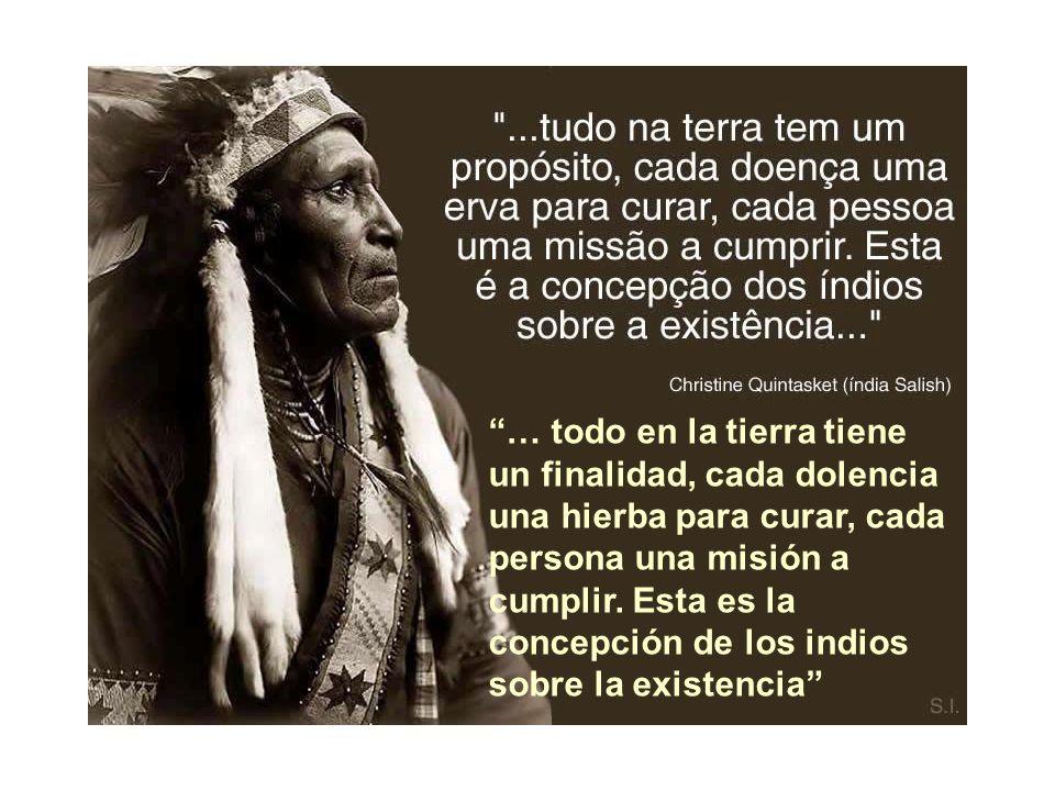 … todo en la tierra tiene un finalidad, cada dolencia una hierba para curar, cada persona una misión a cumplir.