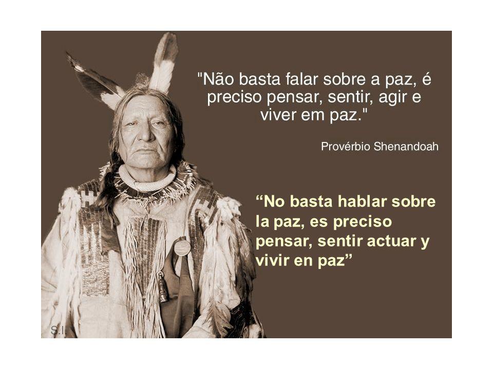 No basta hablar sobre la paz, es preciso pensar, sentir actuar y vivir en paz