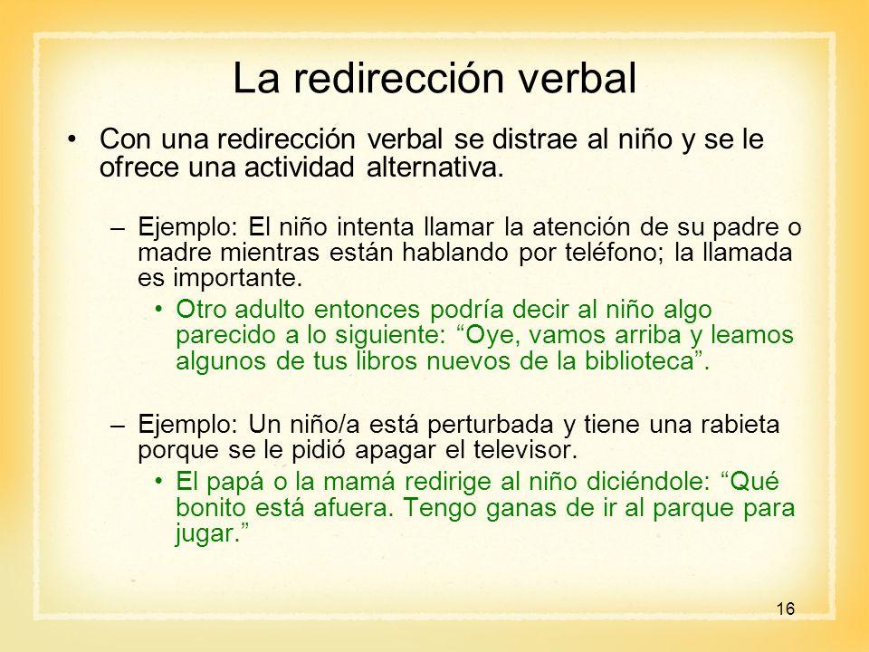 La redirección verbal Con una redirección verbal se distrae al niño y se le ofrece una actividad alternativa.