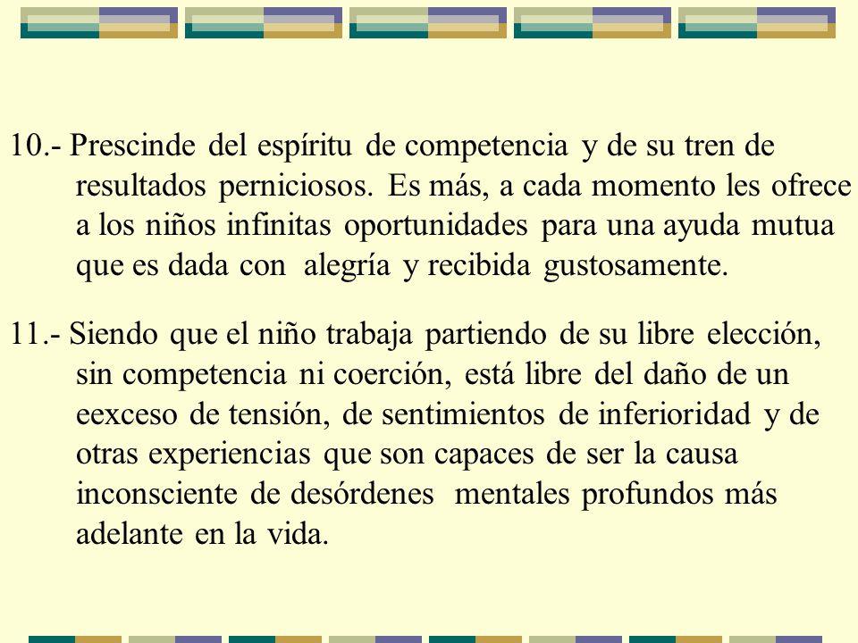 10.- Prescinde del espíritu de competencia y de su tren de. resultados perniciosos. Es más, a cada momento les ofrece.
