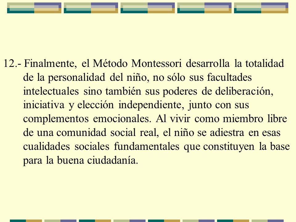 12.- Finalmente, el Método Montessori desarrolla la totalidad