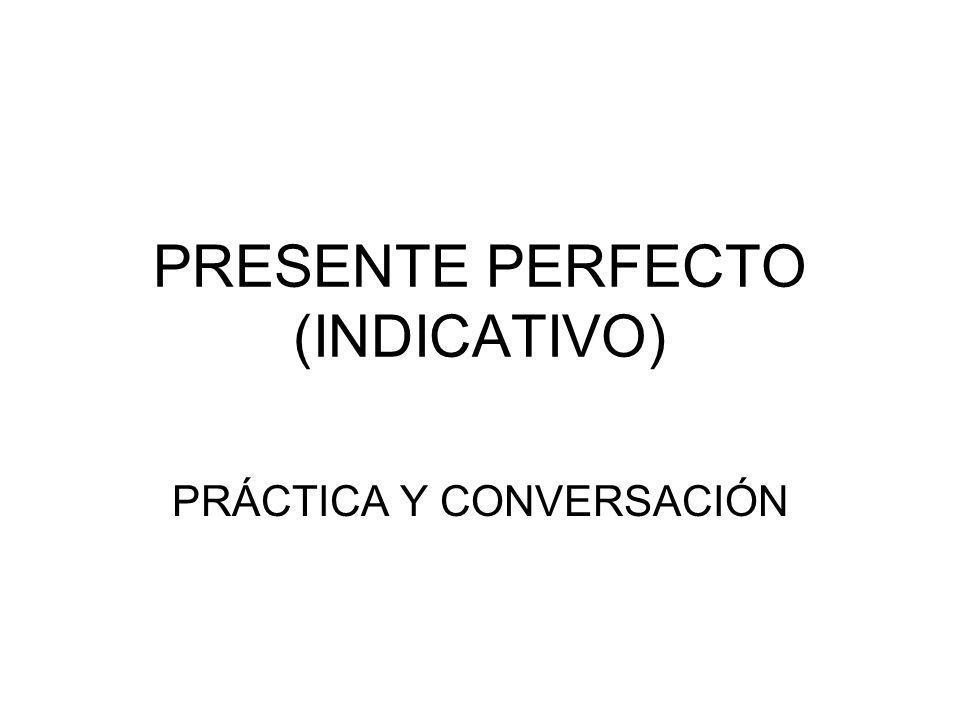 PRESENTE PERFECTO (INDICATIVO)