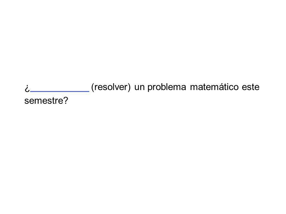 ¿___________ (resolver) un problema matemático este