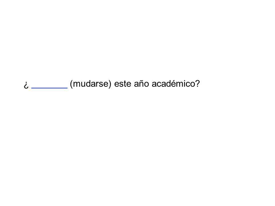 ¿ _______ (mudarse) este año académico