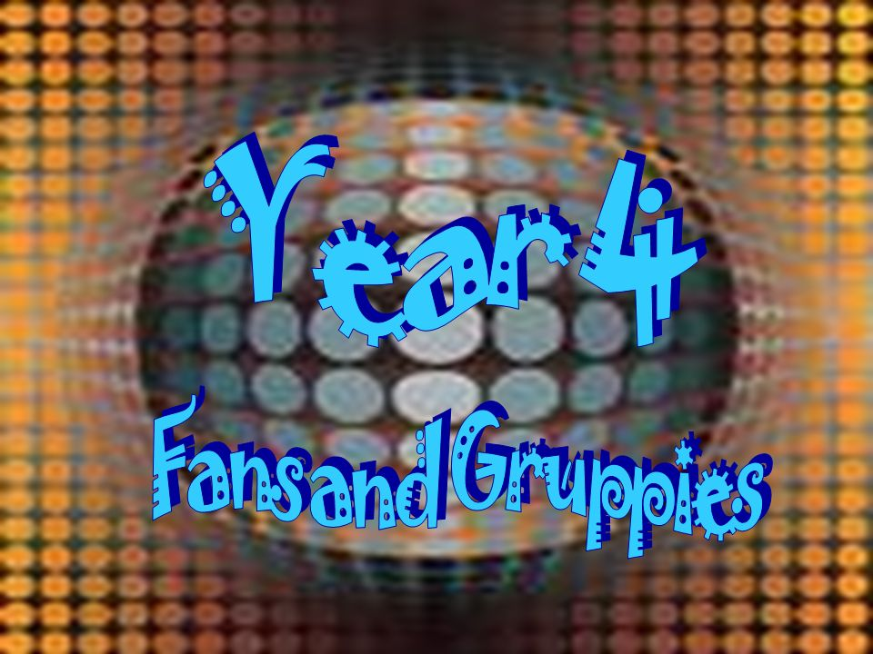 Year 4 Fans and Gruppies