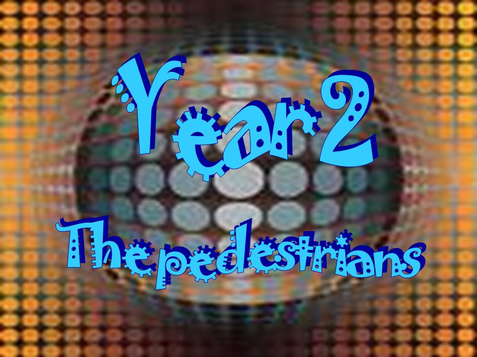 Year 2 The pedestrians