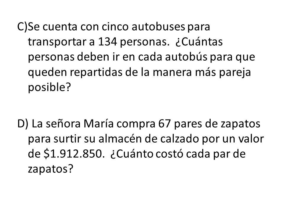 C)Se cuenta con cinco autobuses para transportar a 134 personas
