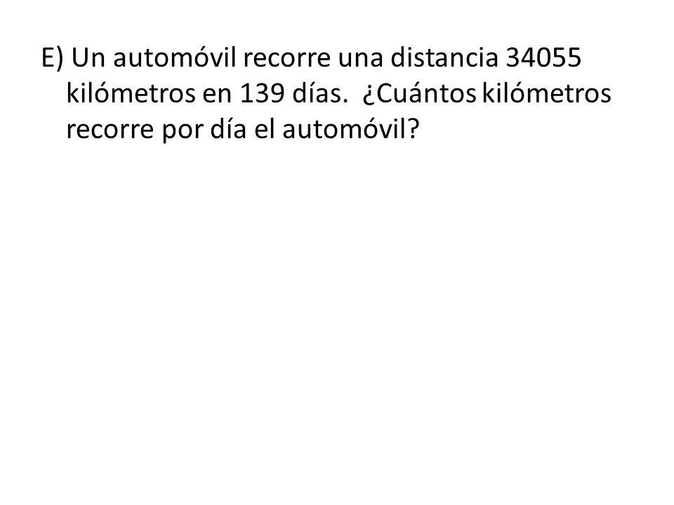 E) Un automóvil recorre una distancia 34055 kilómetros en 139 días