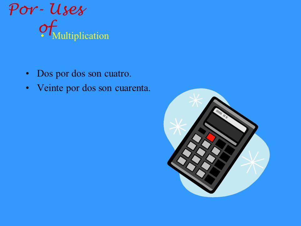 Por- Uses of Multiplication Dos por dos son cuatro.