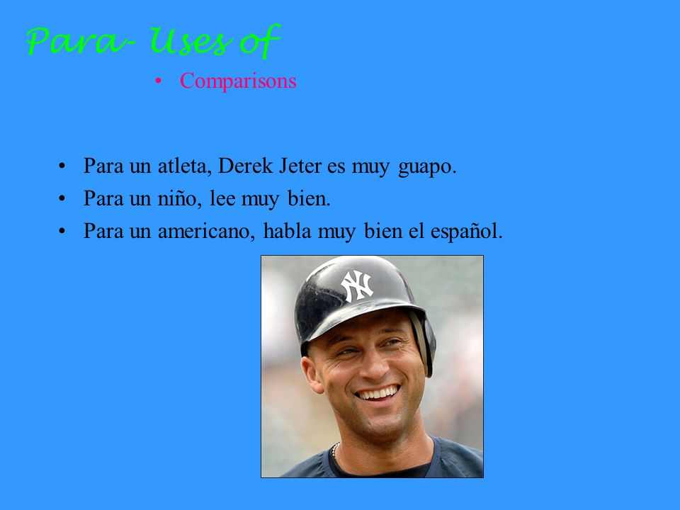 Para- Uses of Comparisons Para un atleta, Derek Jeter es muy guapo.