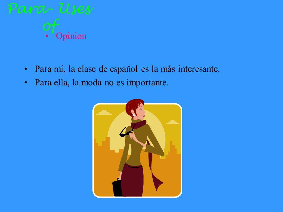 Para- Uses of Opinion. Para mí, la clase de español es la más interesante.