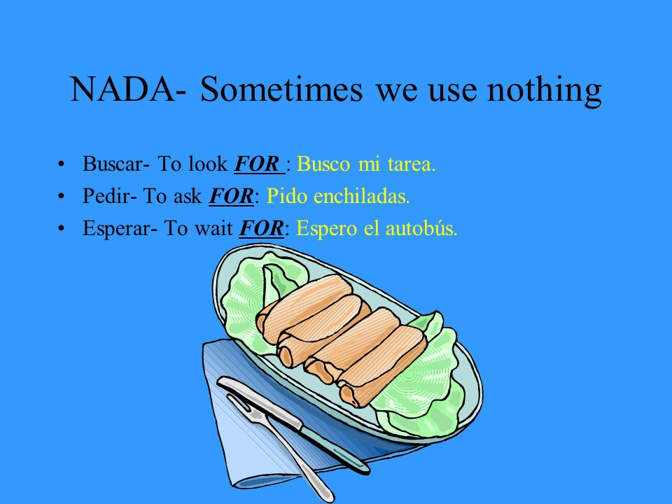NADA- Sometimes we use nothing