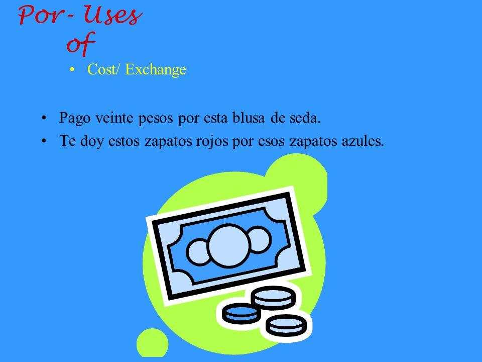 Por- Uses of Cost/ Exchange Pago veinte pesos por esta blusa de seda.