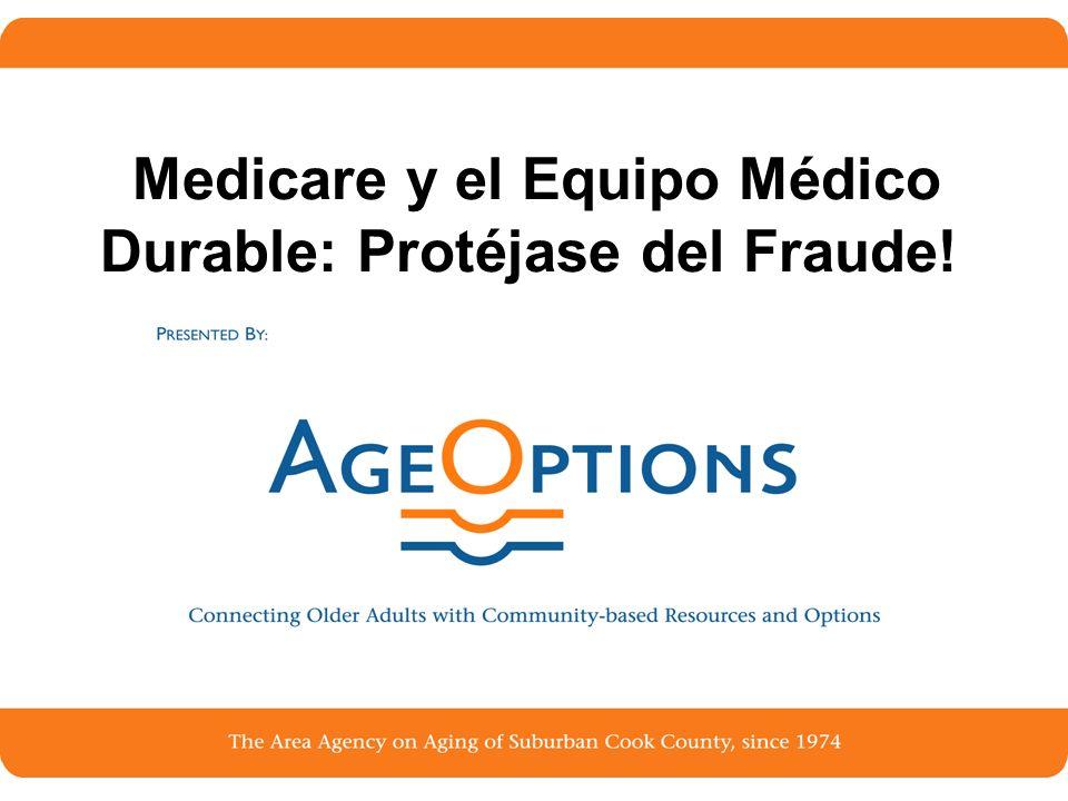 Medicare y el Equipo Médico Durable: Protéjase del Fraude!