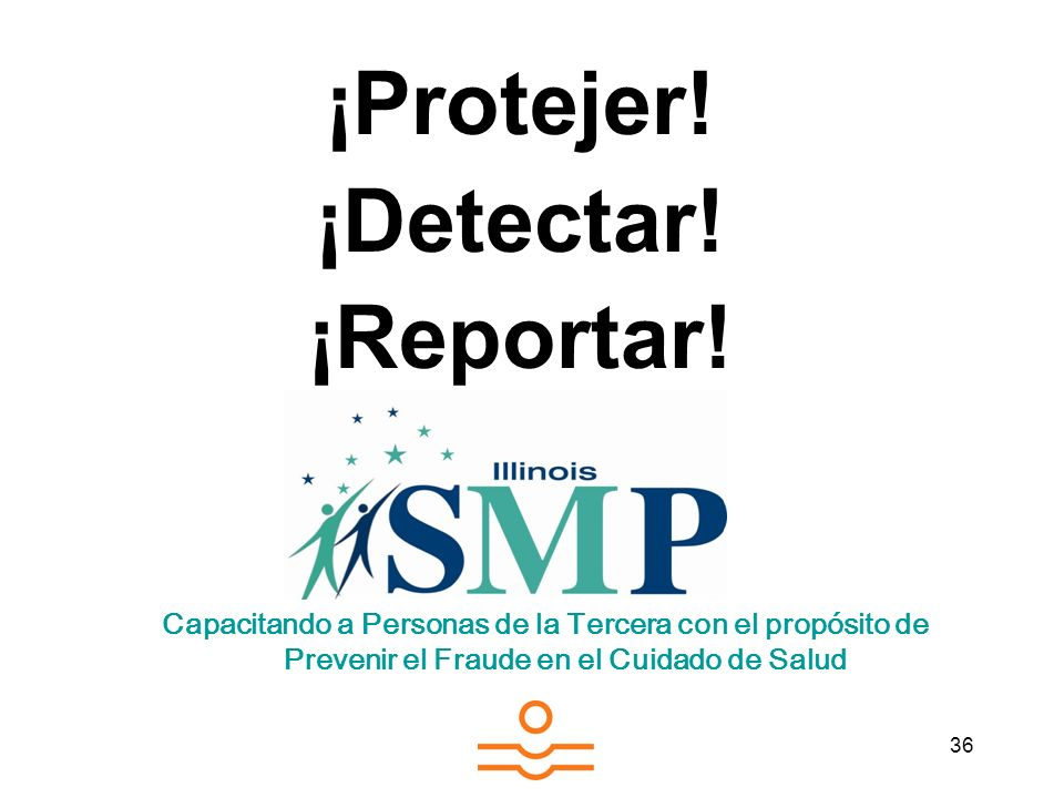 ¡Protejer! ¡Detectar! ¡Reportar!