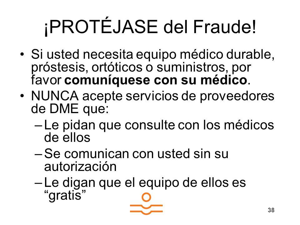¡PROTÉJASE del Fraude!Si usted necesita equipo médico durable, próstesis, ortóticos o suministros, por favor comuníquese con su médico.