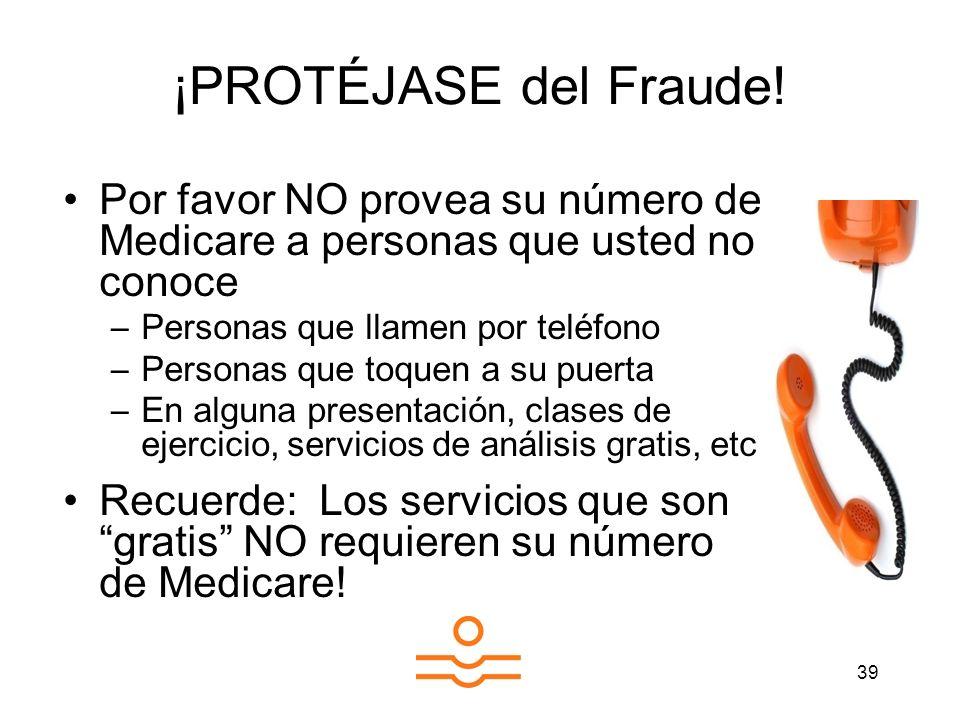 ¡PROTÉJASE del Fraude!Por favor NO provea su número de Medicare a personas que usted no conoce. Personas que llamen por teléfono.