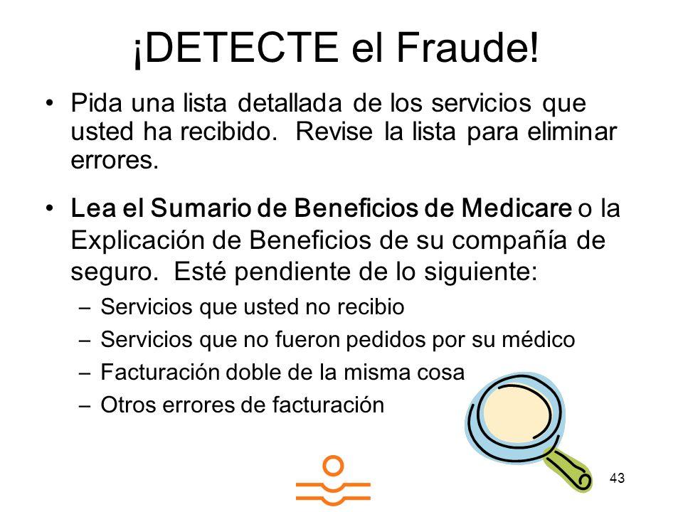 ¡DETECTE el Fraude! Pida una lista detallada de los servicios que usted ha recibido. Revise la lista para eliminar errores.