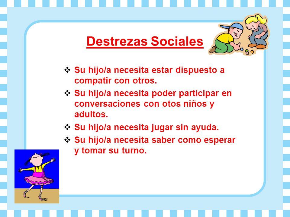 Destrezas Sociales Su hijo/a necesita estar dispuesto a compatir con otros.