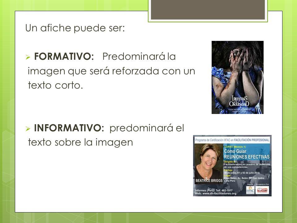 Un afiche puede ser: FORMATIVO: Predominará la. imagen que será reforzada con un. texto corto. INFORMATIVO: predominará el.