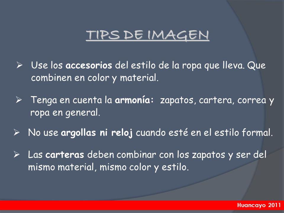 TIPS DE IMAGEN Use los accesorios del estilo de la ropa que lleva. Que combinen en color y material.