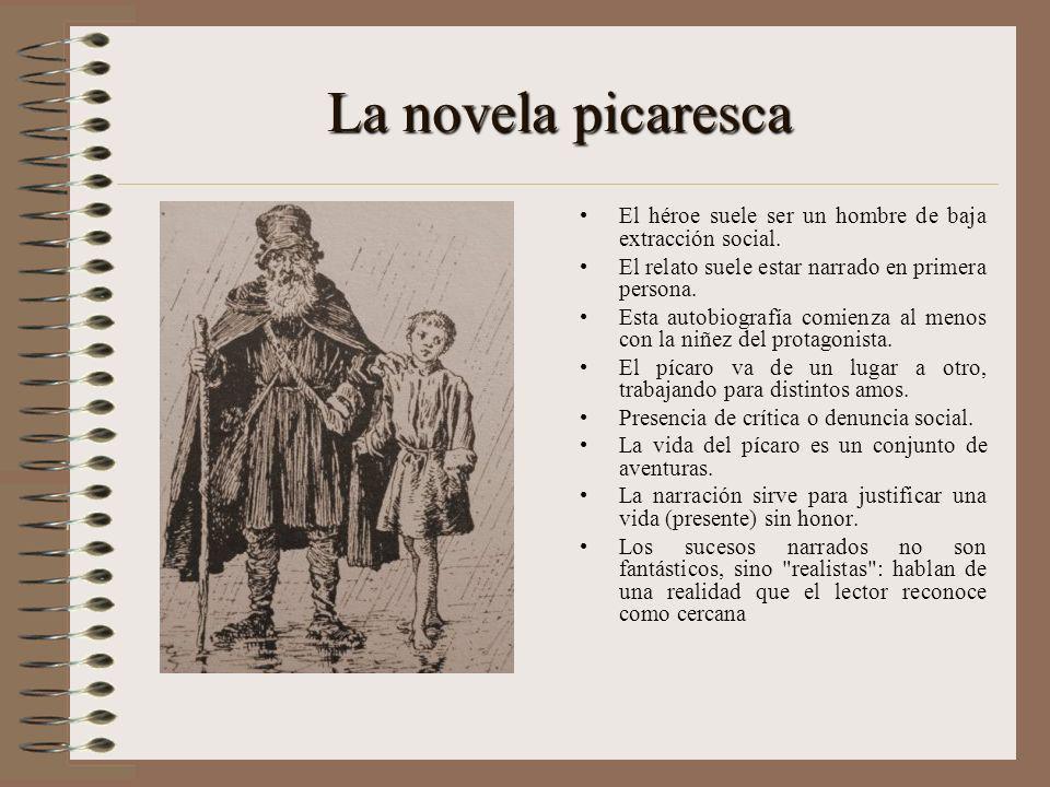 La novela picaresca El héroe suele ser un hombre de baja extracción social. El relato suele estar narrado en primera persona.